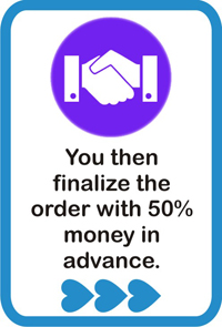 You then finalize the order with 50% money in advance.